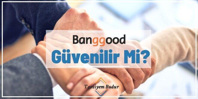 Banggood Güvenilir Mi