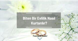 Biten Bir Evlilik Nasıl Kurtarılır