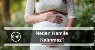 neden hamile kalınmaz
