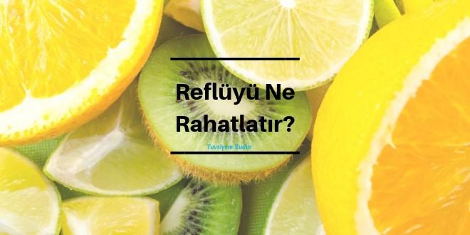 reflüyü rahatlatan bitki çayları reflüyü rahatlatan içecekler reflüyü rahatlatan yiyecekler